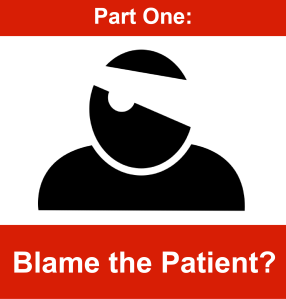 Part One - Blame the patient-